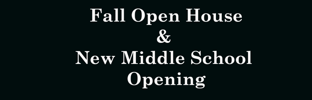Fall 2019 Open House & New Middle School Opening!