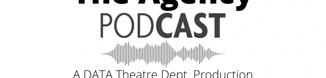 """The Agency"": A DATA Theatre Dept. Podcast"